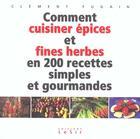 Couverture du livre « Comment Cuisiner Epices Et Fines Herbes En 200 Recettes Simples Et Gourmandes » de Clement Fugain aux éditions Lesir