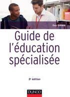 Couverture du livre « Guide de l'éducation spécialisée ; acteurs et usagers ; institutions et cadre réglementaire (5e édition) » de Guy Dreano aux éditions Dunod