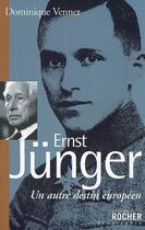 Couverture du livre « Ernst Jünger ; un autre destin européen » de Dominique Venner aux éditions Rocher