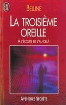 Couverture du livre « La troisieme oreille - a l'ecoute de l'au-dela » de Belline Marcel aux éditions J'ai Lu