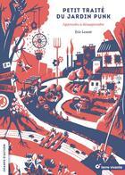 Couverture du livre « Petit traité du jardin punk ; apprendre à désapprendre » de Eric Lenoir aux éditions Terre Vivante