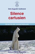 Couverture du livre « Silence cartusien ; écrits de chartreuse » de Augustin Guillerand aux éditions Sainte Madeleine