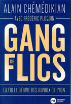 Couverture du livre « Gang de flics ; la folle dérive des ripoux de Lyon » de Frederic Ploquin et Alain Chemedikian aux éditions Nouveau Monde