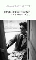Couverture du livre « Je fais certainement de la peinture... » de Alberto Giacometti aux éditions Hermann