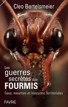 Couverture du livre « Les guerres secrètes des fourmis » de Cleo Bertelsmeier aux éditions Favre