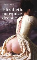 Couverture du livre « Elizabeth, marquise déchue » de Louis Clavel aux éditions La Musardine