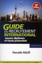 Couverture du livre « Guide du recrutement international : jeunes diplômés et hauts potentiels ; 270 programmes pour lancer sa carrière » de Manuelle Malot aux éditions A2c Medias