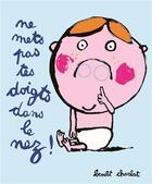 Couverture du livre « Ne mets pas tes doigts dans le nez ! » de Benoit Charlat aux éditions Ecole Des Loisirs