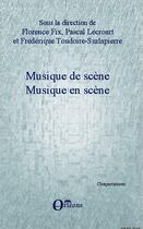 Couverture du livre « Musique de scène ; musique en scène » de Pascal Lecroart et Frederique Toudoire Surlapierre et Florence Fix aux éditions Orizons