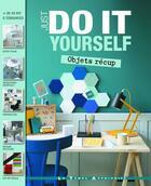 Couverture du livre « Just do it yourself ; objets récup » de Anisbee et Charlotte Coing-Roy aux éditions Le Temps Apprivoise