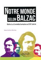 Couverture du livre « Notre monde selon Balzac ; relire la comédie humaine au XXIe siècle » de Alexis Karklins-Marchay aux éditions Ellipses