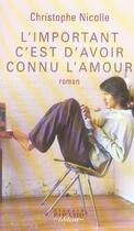 Couverture du livre « L'Important C'Est D'Avoir Connu L'Amour » de Christophe Nicolle aux éditions Bernard Pascuito