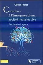 Couverture du livre « Contribuer à l'émergence d'une société neuve et vive » de Olivier Frerot aux éditions Chronique Sociale
