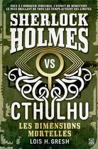 Couverture du livre « Sherlock vs Cthulhu T.1 ; les dimensions mortelles » de Lois H. Gresh aux éditions Ynnis