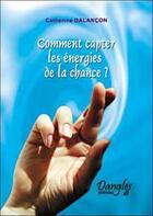 Couverture du livre « Comment capter les energies de la chance ? » de Catherine Dalancon aux éditions Dangles