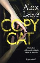 Couverture du livre « Copycat ; l'imitation est la plus terrifiante forme de flatterie » de Alex Lake aux éditions Pygmalion