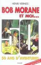 Couverture du livre « Bob Morane et moi ; 50 ans d'aventures » de Henri Vernes aux éditions Ananke