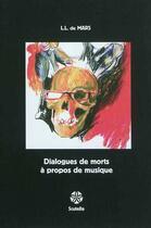 Couverture du livre « Dialogues de morts à propos de musique » de L. L. De Mars aux éditions Scutella