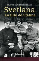 Couverture du livre « Svetlana, la fille de Staline » de Claude-Catherine Kiejman aux éditions Tallandier