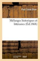 Couverture du livre « Melanges historiques et litteraires (ed.1868) » de Saint-Olive Paul aux éditions Hachette Bnf