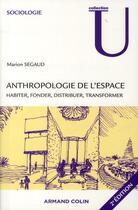 Couverture du livre « Anthropologie de l'espace ; habiter, fonder, distribuer, transformer (2e édition) » de Marion Segaud aux éditions Armand Colin