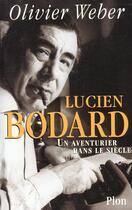 Couverture du livre « Lucien Bodard ; Un Aventurier Dans Le Siecle » de Olivier Weber aux éditions Plon