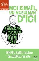 Couverture du livre « Moi ismael, un musulman d'ici » de Ismael Saidi aux éditions J'ai Lu