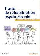 Couverture du livre « Traité de réhabilitation psychosociale » de Nicolas Franck aux éditions Elsevier-masson