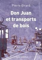 Couverture du livre « Don Juan et transport de bois ; chroniques (1935-1953) » de Pierre Girard aux éditions L'arbre Vengeur