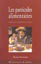Couverture du livre « Les Particules Alimentaires » de Bensoussan Math aux éditions Maisonneuve Larose