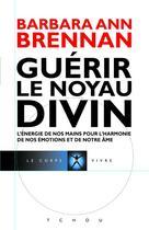 Couverture du livre « Guérir le noyau divin » de Barbara-Ann Brennan et Jacques Donnars aux éditions Tchou