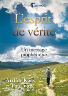 Couverture du livre « L'esprit de vérité ; un message prophétique » de Arthur Katz et P. Volk aux éditions Emmaus