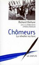Couverture du livre « Chômeurs ; la révolte ira loin » de Helene Amblard et Richard Dethyre aux éditions Dispute