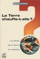 Couverture du livre « La terre chauffe-t-elle ? le climat de la terre en question » de Gerard Lambert aux éditions Edp Sciences