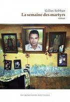 Couverture du livre « La semaine des martyrs » de Gilles Sebhan aux éditions Impressions Nouvelles