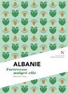 Couverture du livre « Albanie ; forteresse malgré elle » de Sebastien Colson aux éditions Nevicata