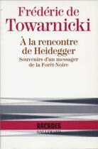 Couverture du livre « À la rencontre de Heidegger souvenirs d'un messager Forêt-Noire » de Frederic Towarnicki aux éditions Gallimard