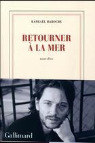 Couverture du livre « Retourner à la mer » de Haroche Raphael aux éditions Gallimard
