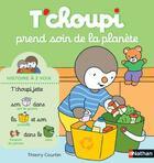 Couverture du livre « T'choupi ; Tchoupi prend soin de la planète » de Thierry Courtin aux éditions Nathan