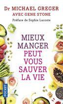 Couverture du livre « Mieux manger peut vous sauver la vie » de Gene Stone et Michael Greger aux éditions Pocket