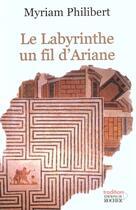 Couverture du livre « Le Labyrinthe ; Un Fil D'Ariane » de Myriam Philibert aux éditions Rocher