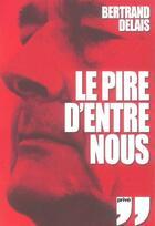 Couverture du livre « Pire d entre nous » de Bertrand Delais aux éditions Prive