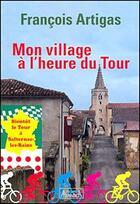 Couverture du livre « Mon village à l'heure du tour » de Francois Artigas aux éditions Atlantica