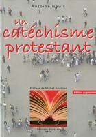 Couverture du livre « Un catéchisme protestant (2e édition) » de Antoine Nouis aux éditions Olivetan