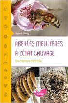 Couverture du livre « Abeilles mellifères à l'état sauvage ; une histoire naturelle » de Vincent Albouy aux éditions De Terran