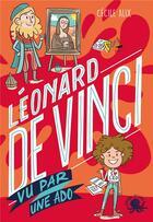 Couverture du livre « Léonard de VInci vu par une ado » de Cecile Alix aux éditions Poulpe Fictions