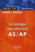 Couverture du livre « La biologie aux concours AS/AP » de Brigitte Sablonniere aux éditions Ellipses Marketing