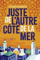 Couverture du livre « Juste de l'autre côté de la mer » de Ingrid Thobois aux éditions Bayard Jeunesse