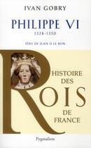 Couverture du livre « Philippe VI (1328-1350) ; Père de Jean II Le Bon » de Ivan Gobry aux éditions Pygmalion