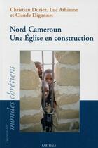 Couverture du livre « Nord-cameroun. une eglise en construction » de Duriez Athimon aux éditions Karthala